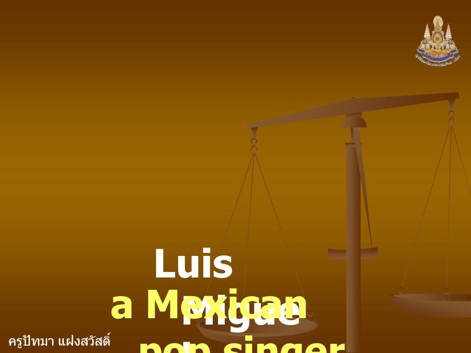 ครูปัทมา แฝงสวัสดิ์ Luis Migue l a Mexican pop singer