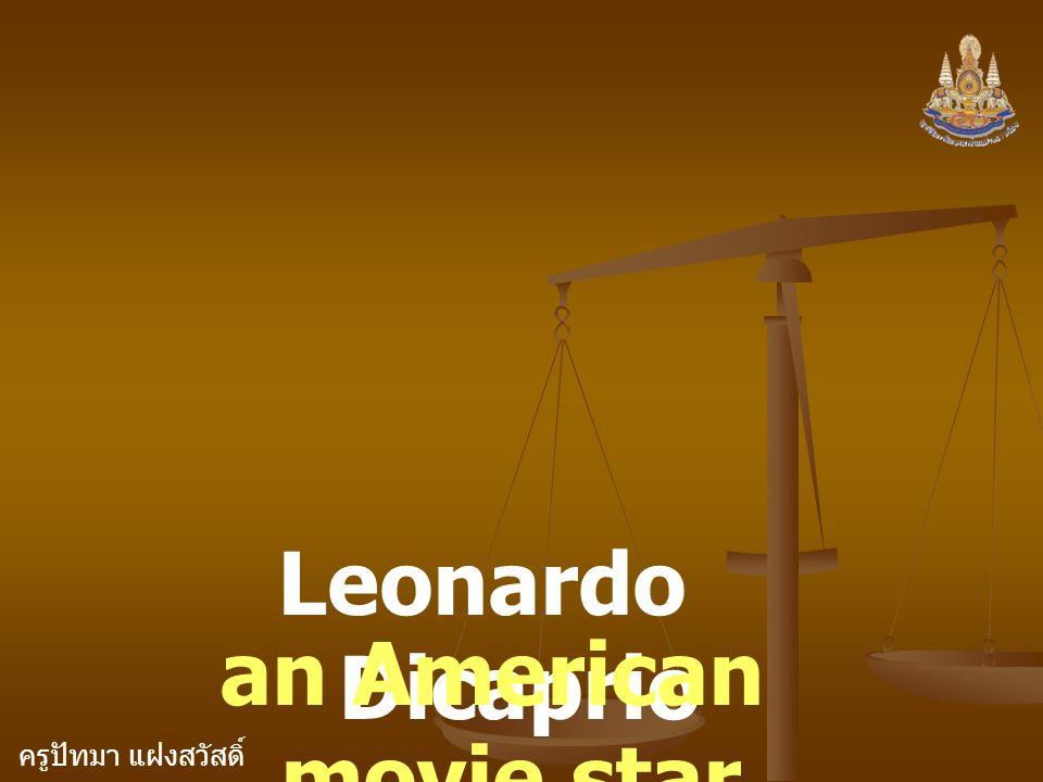 ครูปัทมา แฝงสวัสดิ์ Leonardo Dicaprio an American movie star