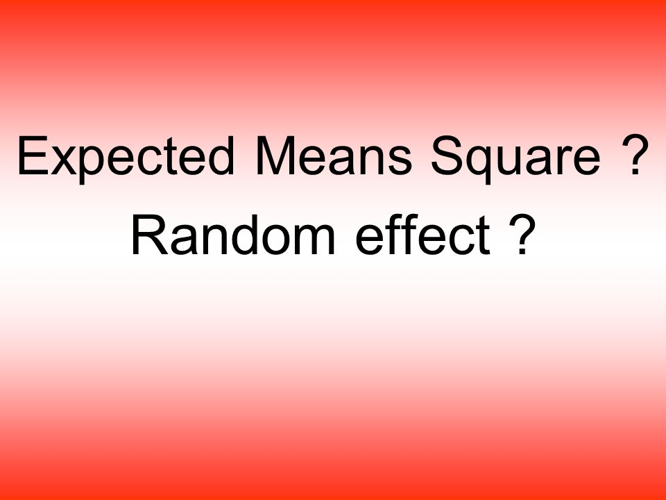 Expected Means Square ? Random effect ?