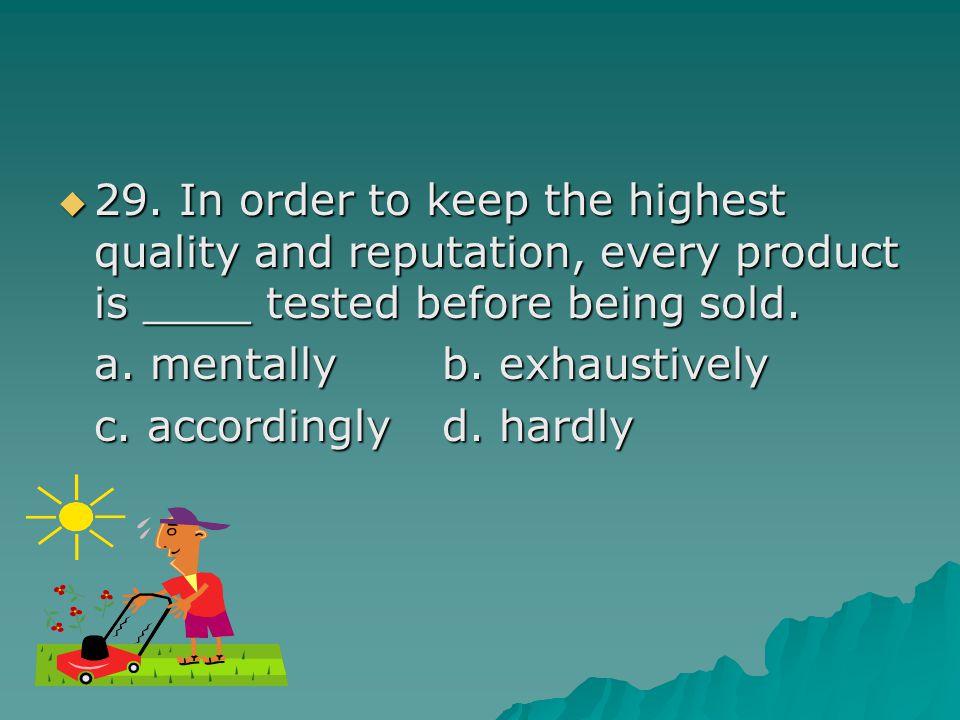 เฉลย  29.เพื่อเป็นการรักษาคุณภาพและชื่อเสียง สินค้าทุกชิ้นจะถูกทดสอบ ______ ก่อนวาง จำหน่าย  a.