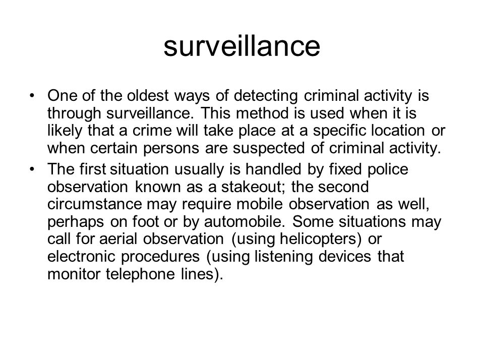 surveillance One of the oldest ways of detecting criminal activity is through surveillance.