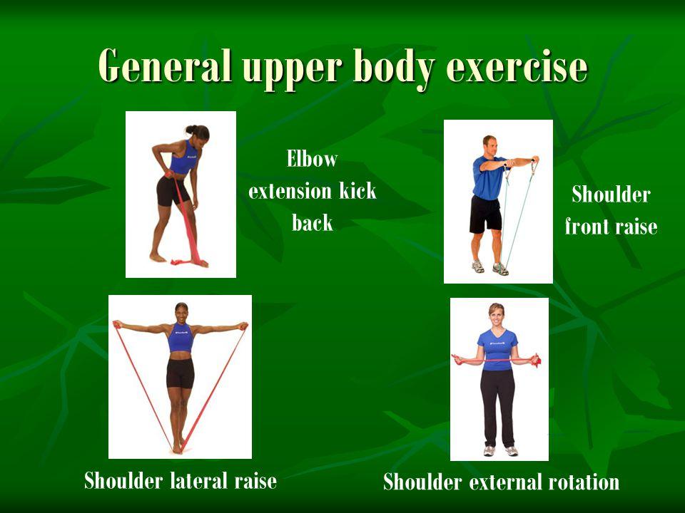 General upper body exercise Elbow extension kick back Shoulder front raise Shoulder lateral raise Shoulder external rotation