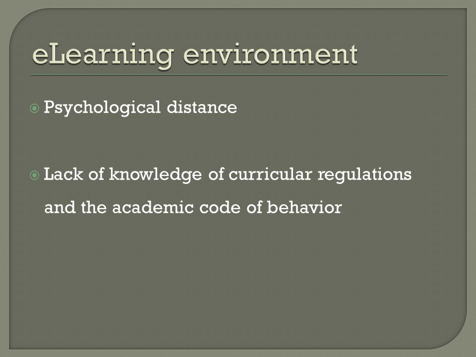  Psychological distance  Lack of knowledge of curricular regulations and the academic code of behavior