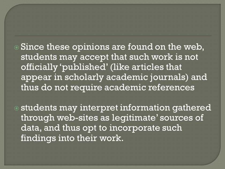  Since these opinions are found on the web, students may accept that such work is not officially 'published' (like articles that appear in scholarly