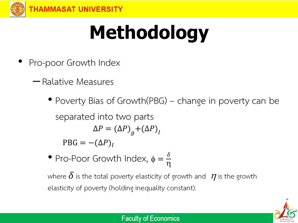 THAMMASAT UNIVERSITY Faculty of Economics Methodology Pro-poor Growth Index –Absolute Measures Growth Incidence Curve Rate of Pro-Poor Growth 8