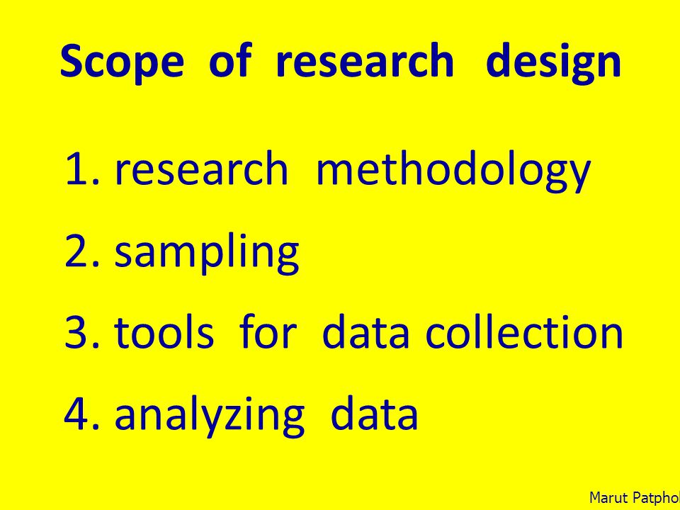 Scope of research design 1. research methodology 2. sampling 3. tools for data collection 4. analyzing data Marut Patphol: 2014