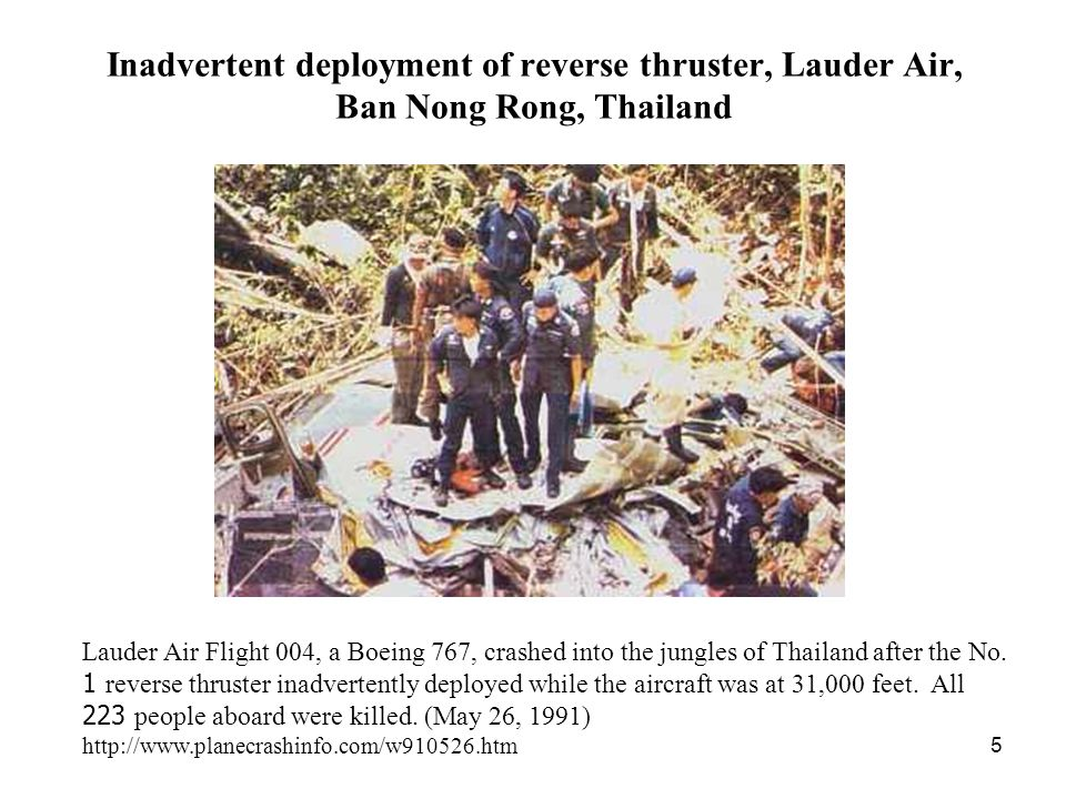 5 Inadvertent deployment of reverse thruster, Lauder Air, Ban Nong Rong, Thailand Lauder Air Flight 004, a Boeing 767, crashed into the jungles of Thailand after the No.