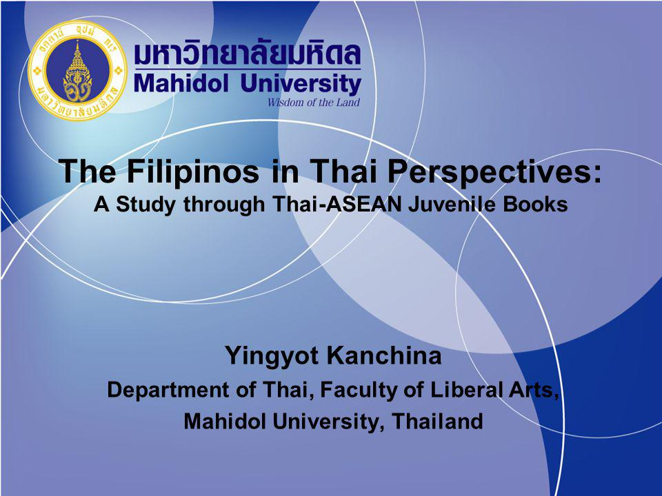 The Filipinos in Thai Perspectives: A Study through Thai-ASEAN Juvenile Books Yingyot Kanchina Department of Thai, Faculty of Liberal Arts, Mahidol University, Thailand