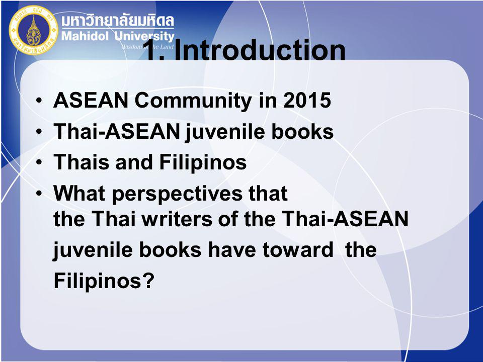 1. Introduction ASEAN Community in 2015 Thai-ASEAN juvenile books Thais and Filipinos What perspectives that the Thai writers of the Thai-ASEAN juveni