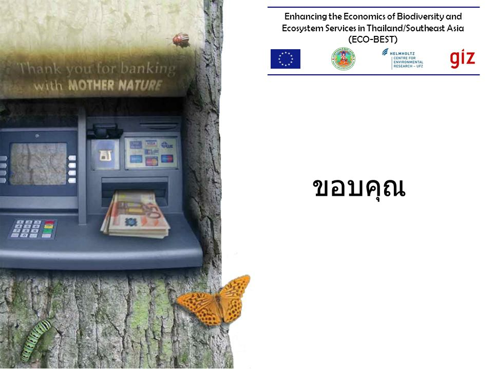 Enhancing the Economics of Biodiversity and Ecosystem Services in Thailand/Southeast Asia (ECO-BEST) ขอบคุณ