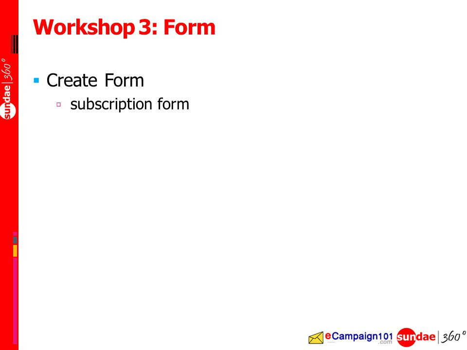  Create Form  subscription form Workshop 3: Form