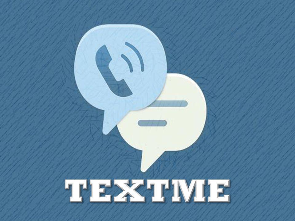 TextMe เป็นแพลตฟอร์ม (iOS, Android) โปรแกรมส่งข้อความ ที่ช่วยให้ส่งข้อความไปยัง หมายเลขโทรศัพท์ใด ๆ ใน 40 ประเทศทั่วโลกฟรี นอกจากนี้ถ้า เพื่อนของคุณติดตั้ง แอพพลิเคชั่น คุณจะสามารถที่ จะโทรฟรีและโทรวิดีโอฟรี ระหว่าง Android และ IOS (iPad, iPhone และ iPod) เพื่อ ลงทะเบียนร่วม TextMe กับ เพื่อน ๆ ของคุณและเริ่มการ สนทนาหรือวิดีโอแชทฟรี