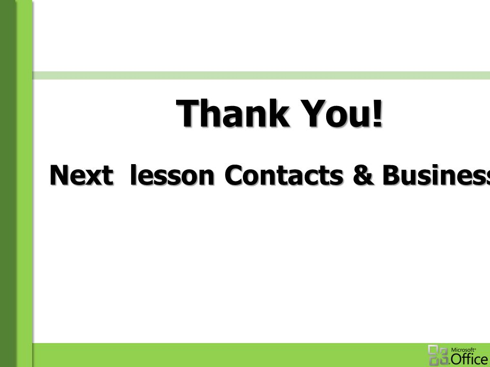 Thank You! Next lesson Contacts & Business Card