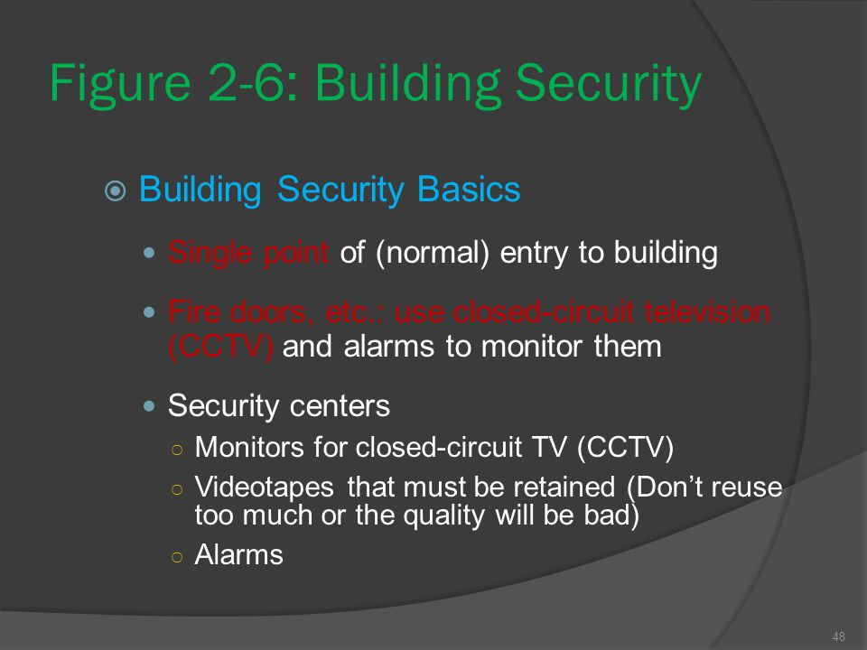 48 Figure 2-6: Building Security  Building Security Basics Single point of (normal) entry to building Fire doors, etc.: use closed-circuit television
