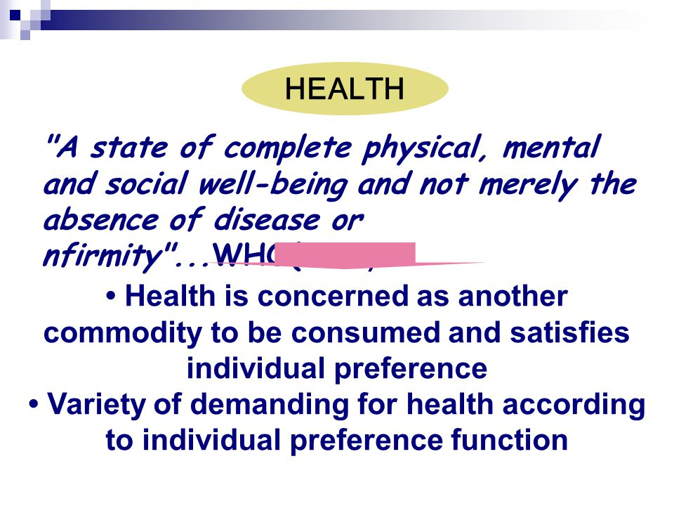 Health is concerned as another commodity to be consumed and satisfies individual preference Variety of demanding for health according to individual pr