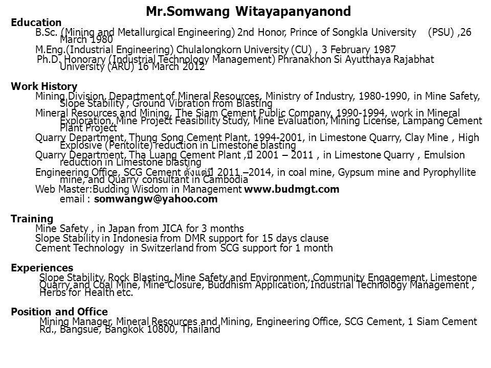 Mr.Somwang Witayapanyanond Education B.Sc. (Mining and Metallurgical Engineering) 2nd Honor, Prince of Songkla University (PSU),26 March 1980 M.Eng.(I