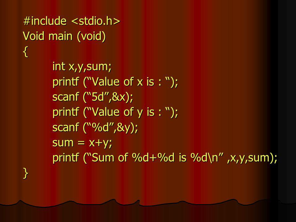 "#include #include Void main (void) { int x,y,sum; printf (""Value of x is : ""); scanf (""5d"",&x); printf (""Value of y is : ""); printf (""Value of y is :"