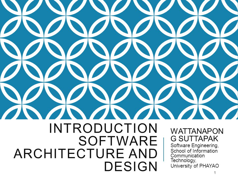 INTRODUCTION SOFTWARE ARCHITECTURE AND DESIGN WATTANAPON G SUTTAPAK Software Engineering, School of Information Communication Technology, University o
