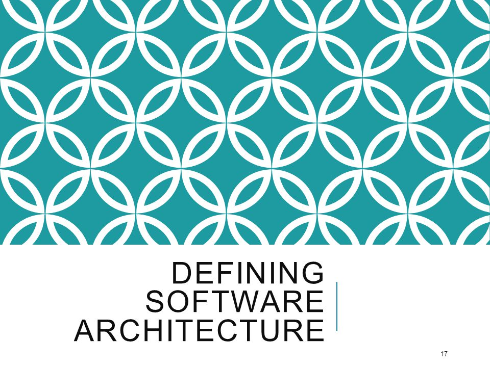 DEFINING SOFTWARE ARCHITECTURE 17