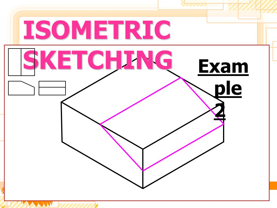 ISOMETRIC SKETCHING Exam ple 2