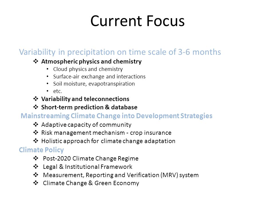 Current Focus Variability in precipitation on time scale of 3-6 months  Atmospheric physics and chemistry Cloud physics and chemistry Surface-air exchange and interactions Soil moisture, evapotranspiration etc.