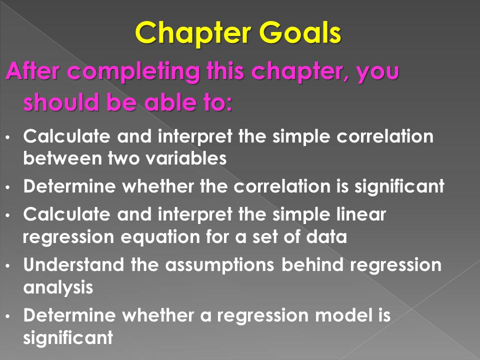 Chapter Goals After completing this chapter, you should be able to: Calculate and interpret the simple correlation between two variables Determine whe