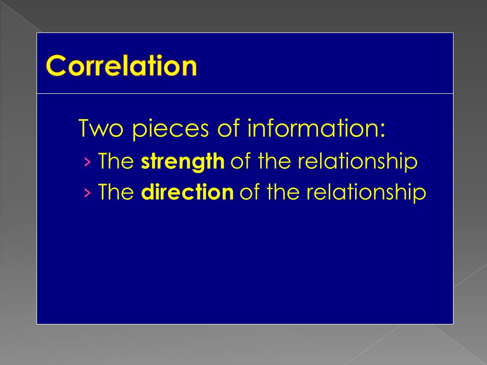 Two pieces of information: › The strength of the relationship › The direction of the relationship