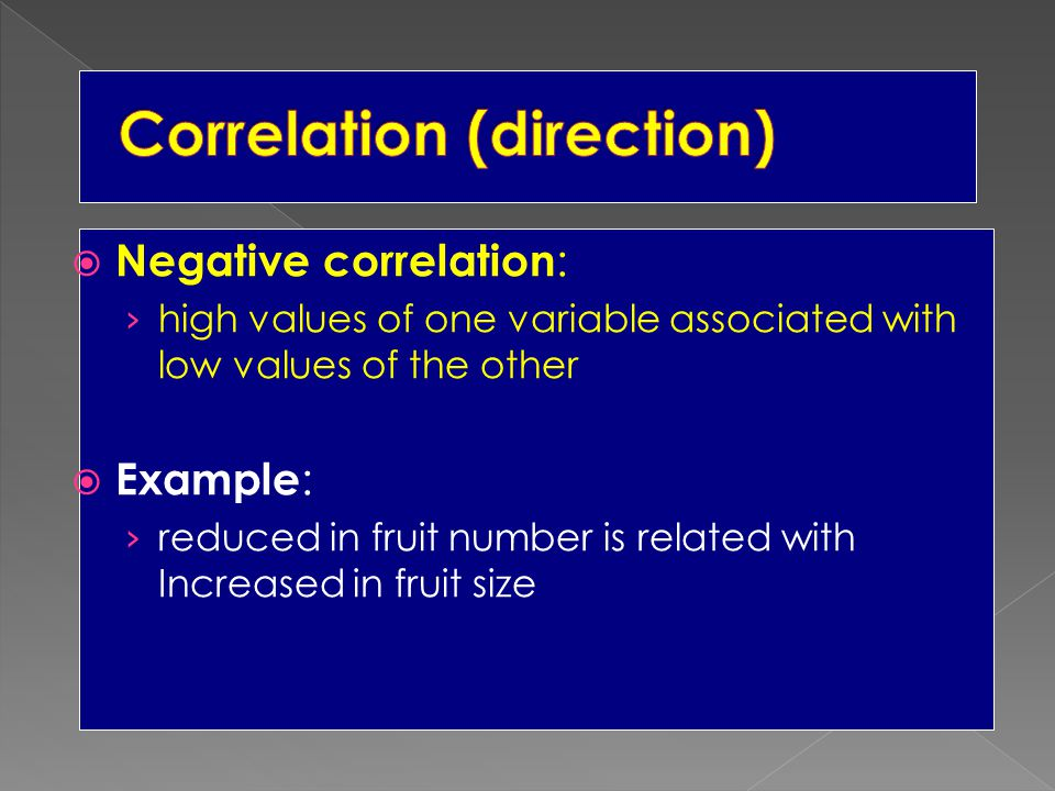  Negative correlation : › high values of one variable associated with low values of the other  Example : › reduced in fruit number is related with I