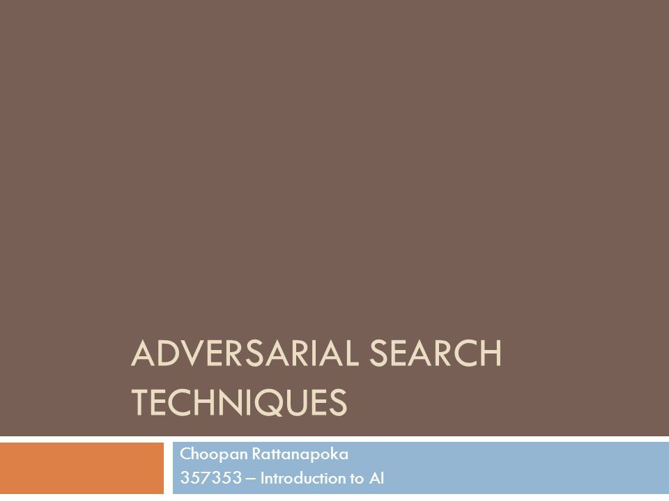 ADVERSARIAL SEARCH TECHNIQUES Choopan Rattanapoka 357353 – Introduction to AI
