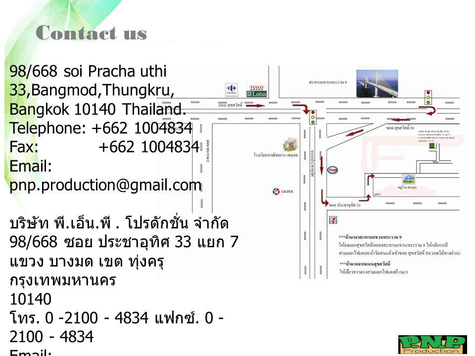 Contact us 98/668 soi Pracha uthi 33,Bangmod,Thungkru, Bangkok 10140 Thailand.