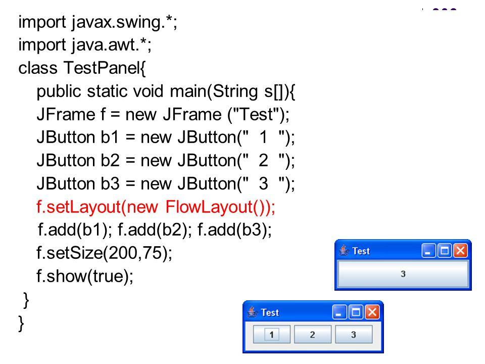 import javax.swing.*; import java.awt.*; class TestPanel{ public static void main(String s[]){ JFrame f = new JFrame (