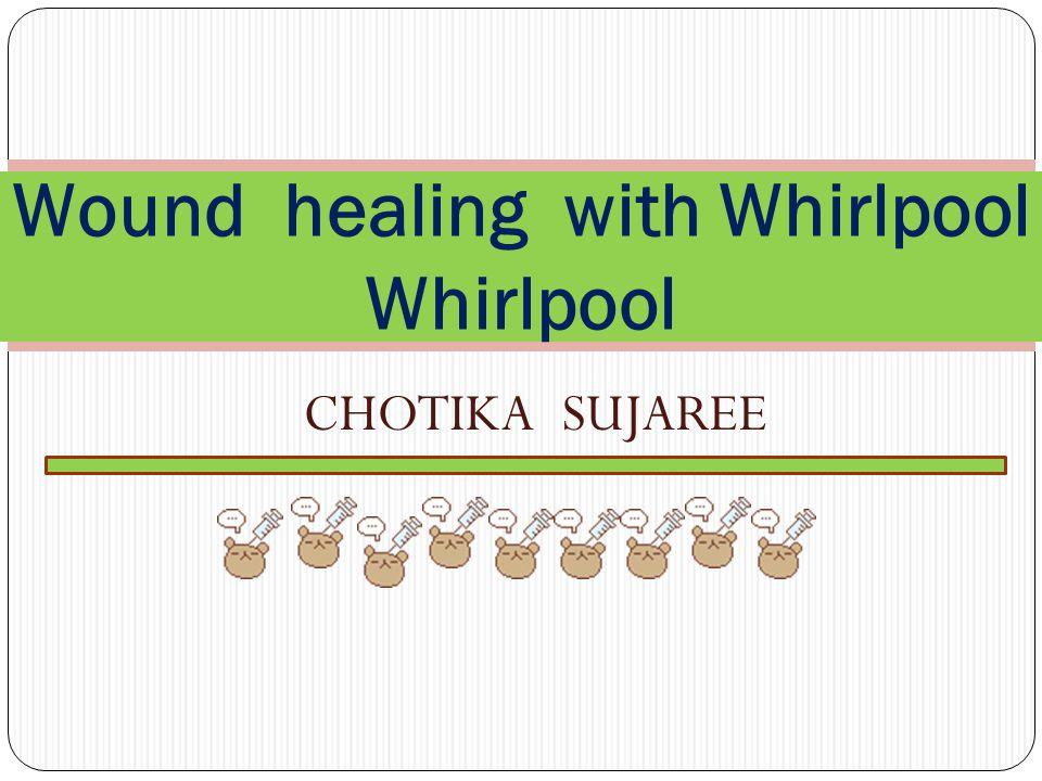 CHOTIKA SUJAREE Wound healing with Whirlpool Whirlpool