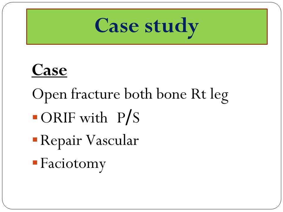 Case Open fracture both bone Rt leg  ORIF with P/S  Repair Vascular  Faciotomy Case study