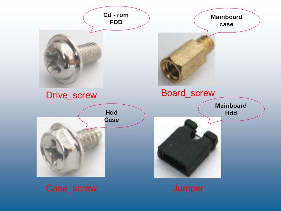 Drive_screw Board_screw Case_screwJumper Mainboard case Cd - rom FDD Mainboard Hdd Case
