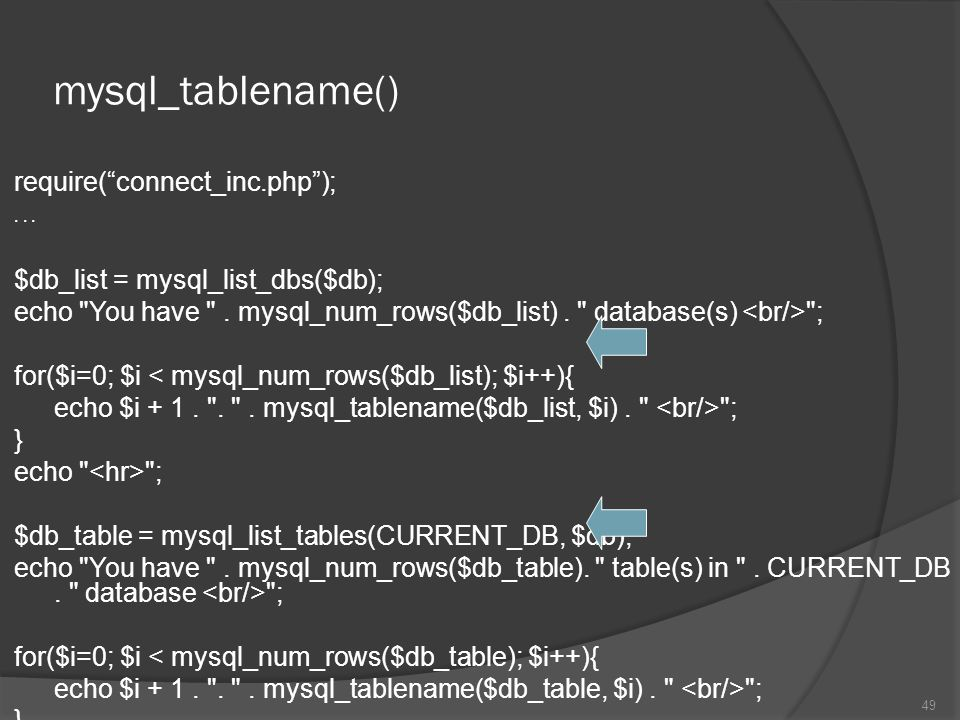 "mysql_tablename() require(""connect_inc.php"");... $db_list = mysql_list_dbs($db); echo"