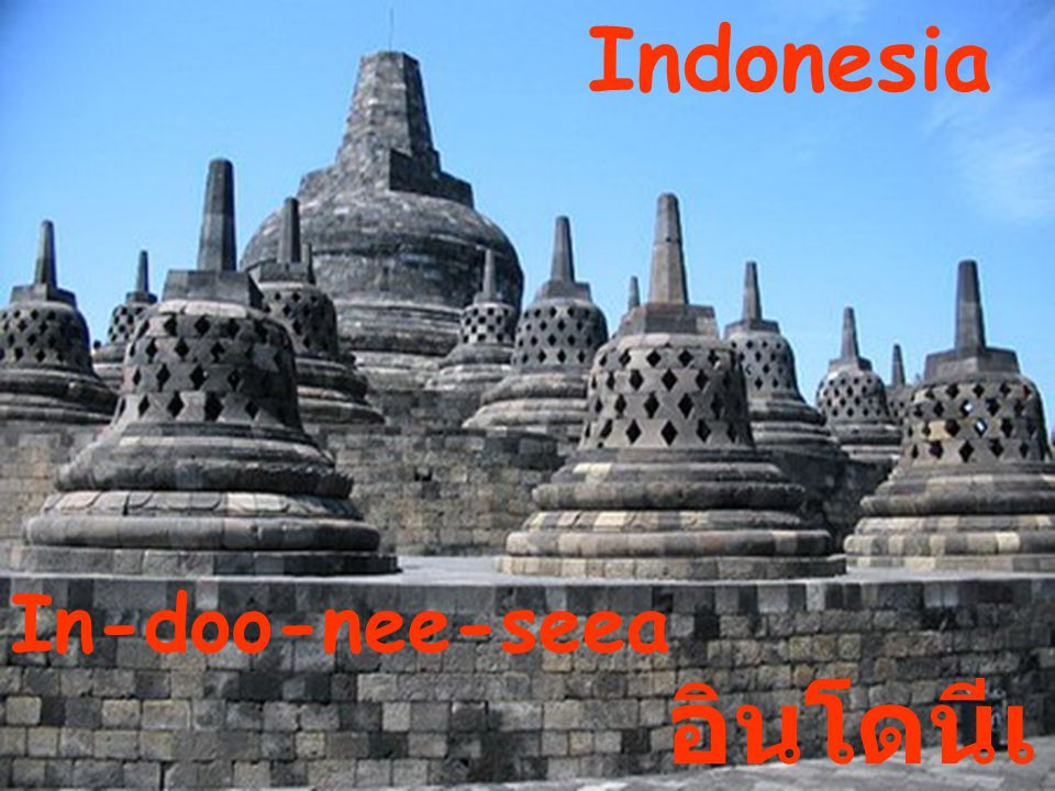 Indonesia In-doo-nee-seea อินโดนีเ ซีย