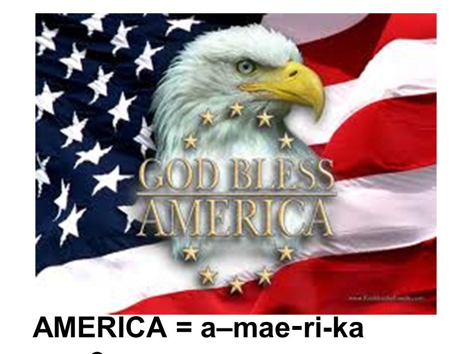 AMERICA = a–mae-ri-ka อเมริกา