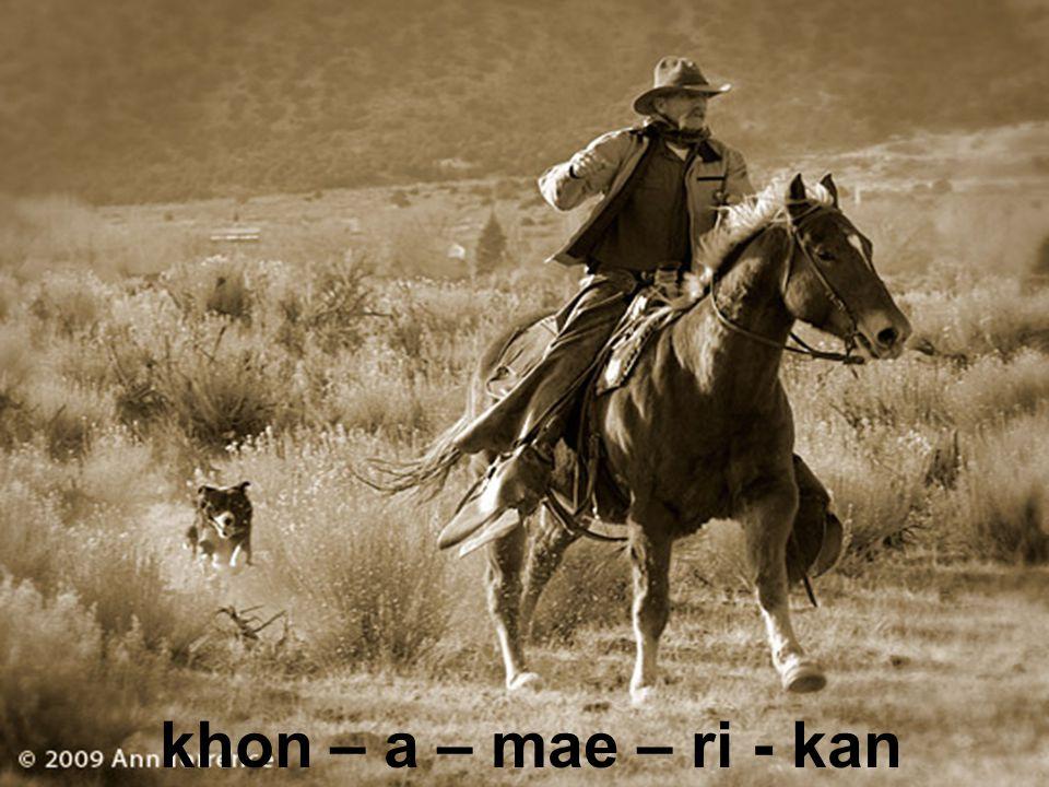 khon – a – mae – ri - kan