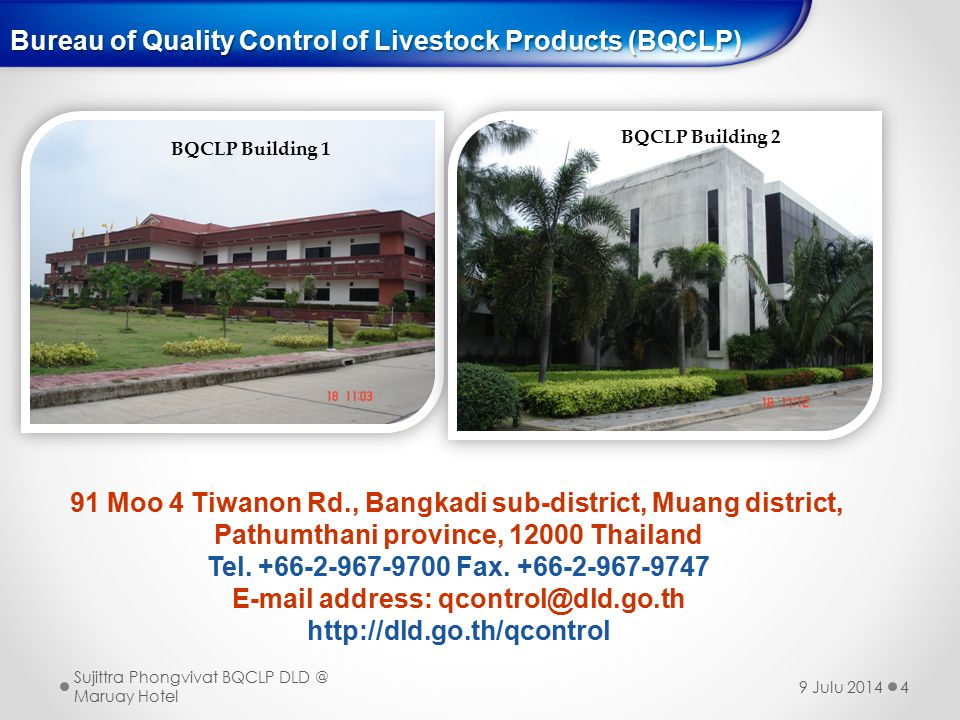 Bureau of Quality Control of Livestock Products (BQCLP) 4 91 Moo 4 Tiwanon Rd., Bangkadi sub-district, Muang district, Pathumthani province, 12000 Thailand Tel.