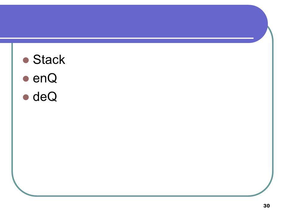 Stack enQ deQ 30