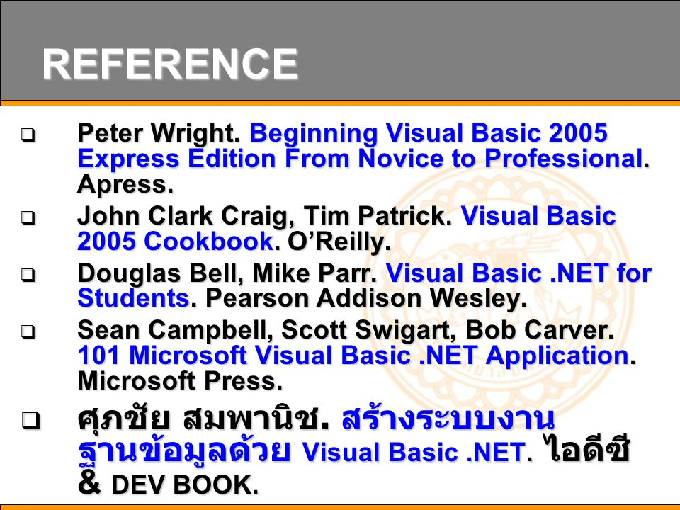 REFERENCE  Peter Wright.Beginning Visual Basic 2005 Express Edition From Novice to Professional.