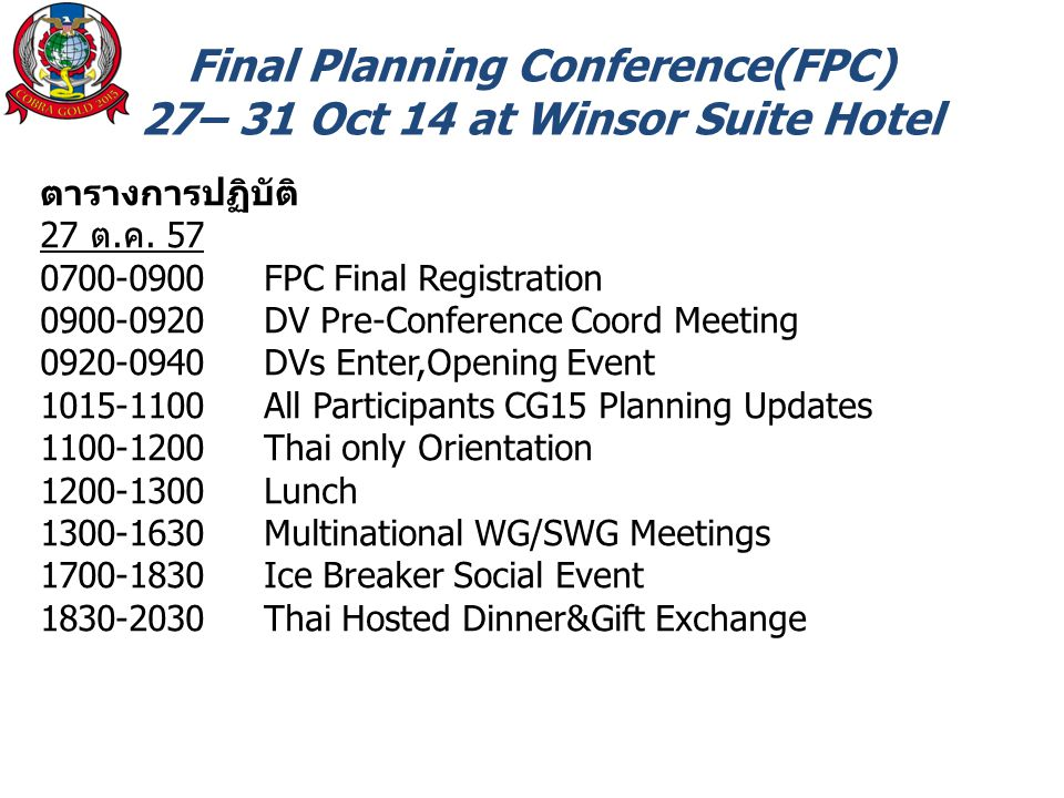 Final Planning Conference(FPC) 27– 31 Oct 14 at Winsor Suite Hotel ตารางการปฏิบัติ 27 ต.ค.