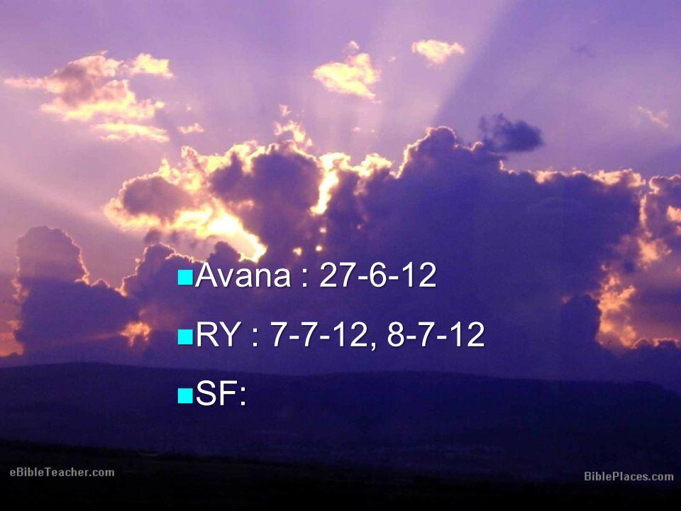 Avana : 27-6-12 Avana : 27-6-12 RY : 7-7-12, 8-7-12 RY : 7-7-12, 8-7-12 SF: SF: