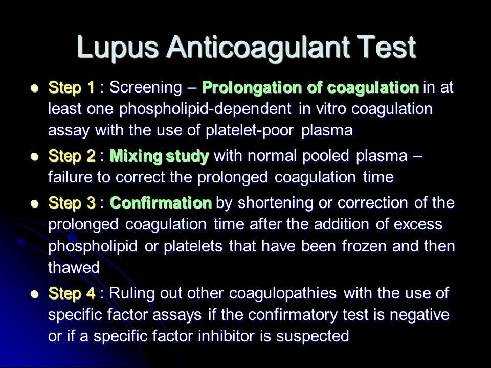 Lupus Anticoagulant Test Step 1 : Screening – Prolongation of coagulation in at least one phospholipid-dependent in vitro coagulation assay with the u