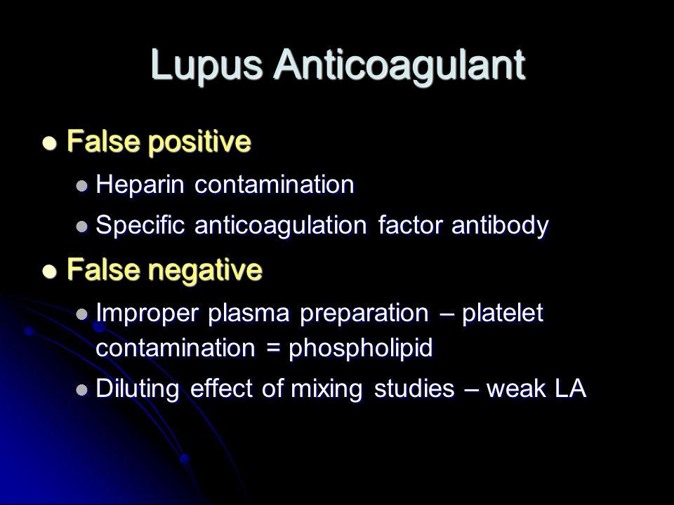 Lupus Anticoagulant False positive False positive Heparin contamination Heparin contamination Specific anticoagulation factor antibody Specific antico