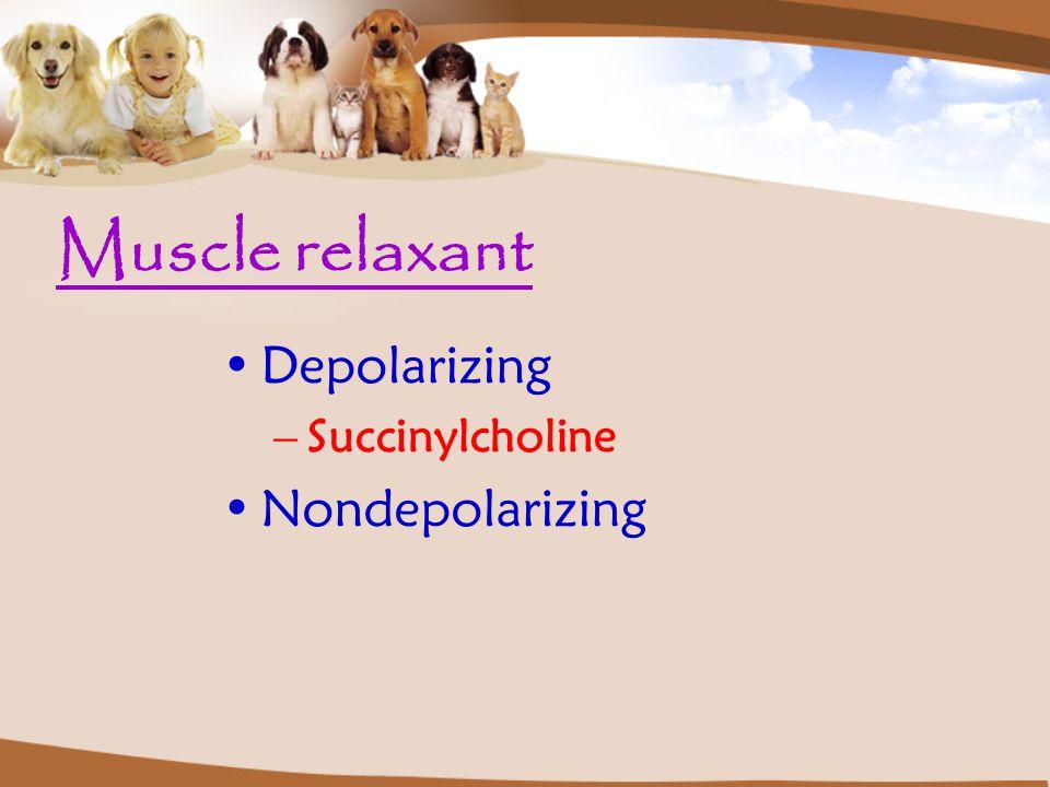 Muscle relaxant Depolarizing –Succinylcholine Nondepolarizing