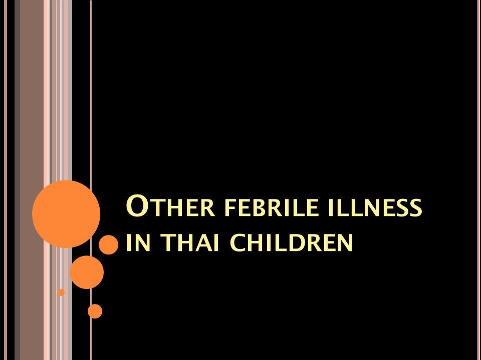 O THER FEBRILE ILLNESS IN THAI CHILDREN