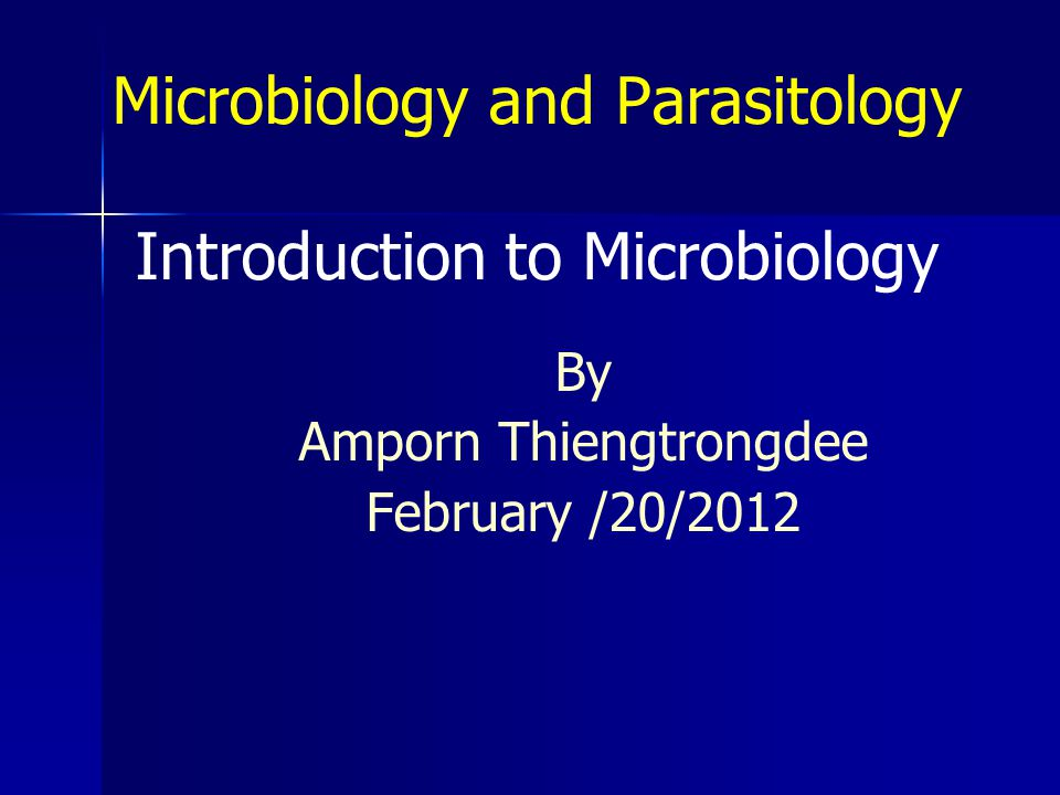 Microbiology and Parasitology Introduction to Microbiology By Amporn Thiengtrongdee February /20/2012
