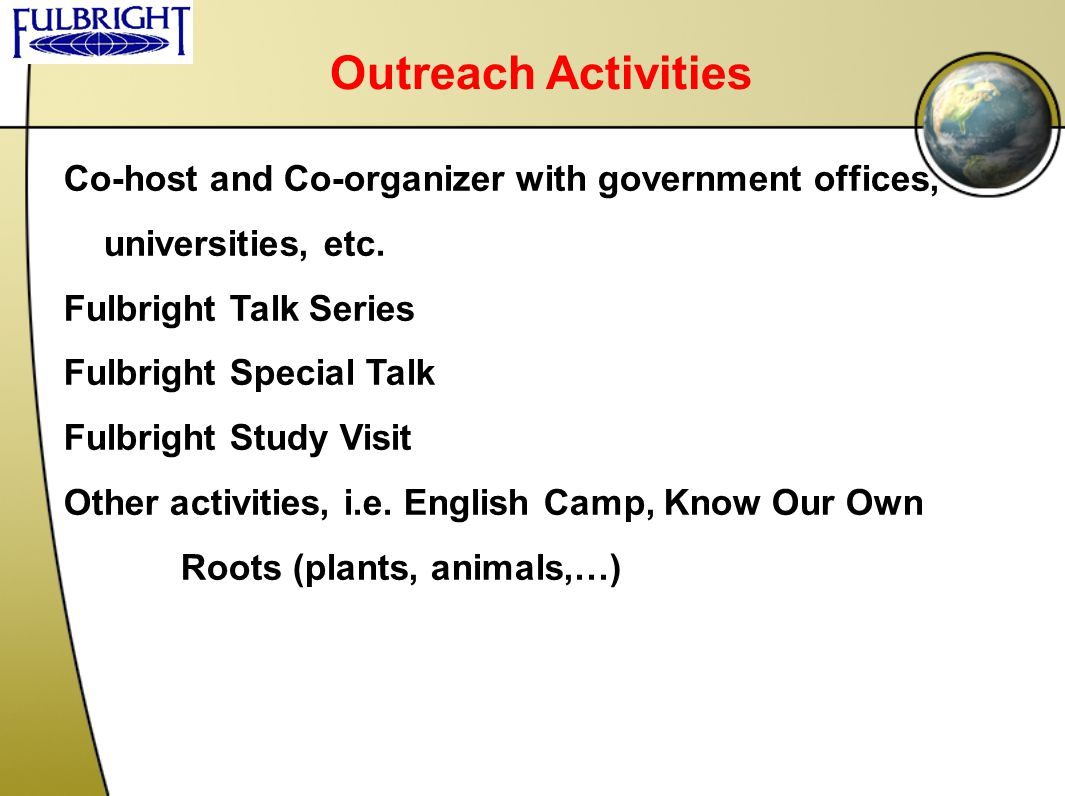 Outreach Activities Co-host and Co-organizer with government offices, universities, etc. Fulbright Talk Series Fulbright Special Talk Fulbright Study