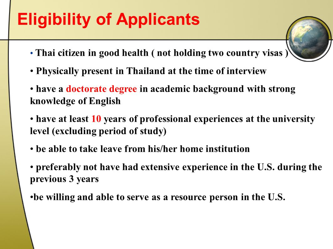 Eligibility of Applicants Thai citizen in good health ( not holding two country visas ) Physically present in Thailand at the time of interview have a